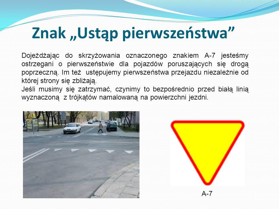 Znak Ustąp pierwszeństwa Dojeżdżając do skrzyżowania oznaczonego znakiem A-7 jesteśmy ostrzegani o pierwszeństwie dla pojazdów poruszających się drogą