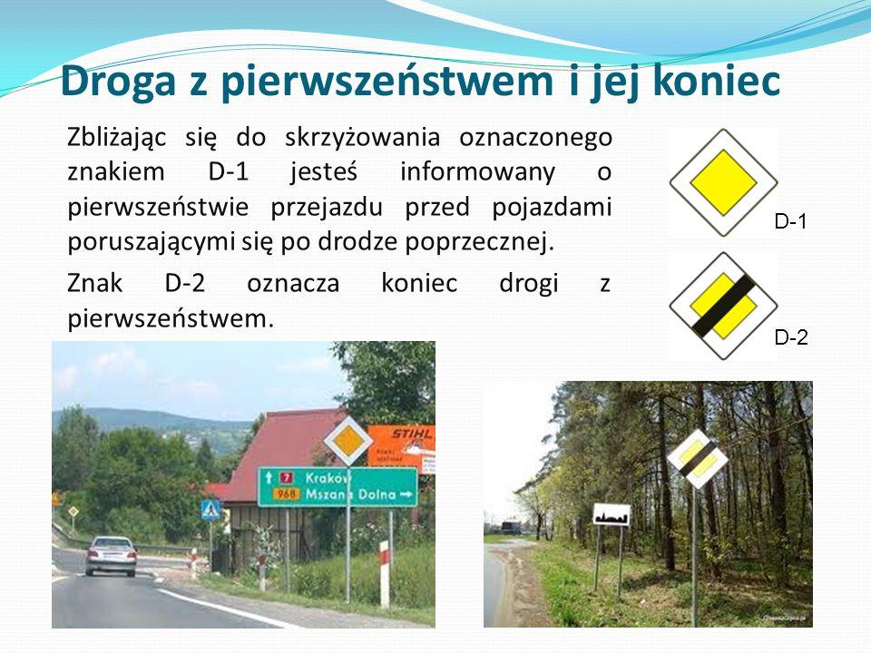Zbliżając się do skrzyżowania oznaczonego znakiem D-1 jesteś informowany o pierwszeństwie przejazdu przed pojazdami poruszającymi się po drodze poprze