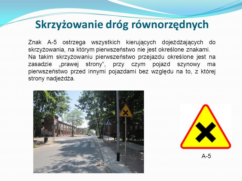Skrzyżowanie dróg równorzędnych A-5 Znak A-5 ostrzega wszystkich kierujących dojeżdżających do skrzyżowania, na którym pierwszeństwo nie jest określon