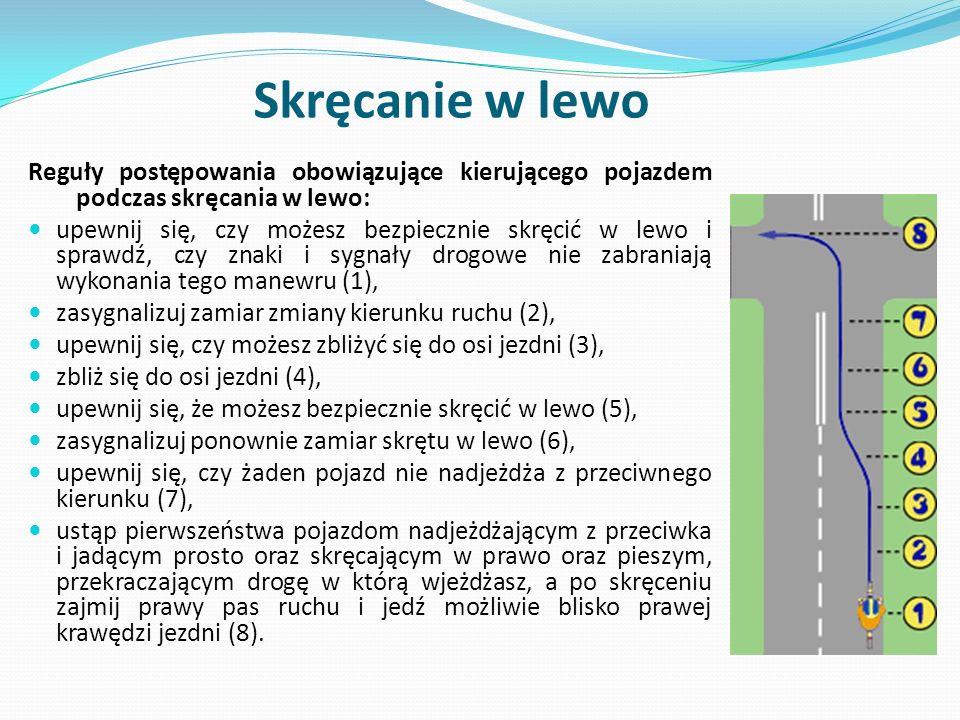 Skręcanie w lewo Reguły postępowania obowiązujące kierującego pojazdem podczas skręcania w lewo: upewnij się, czy możesz bezpiecznie skręcić w lewo i
