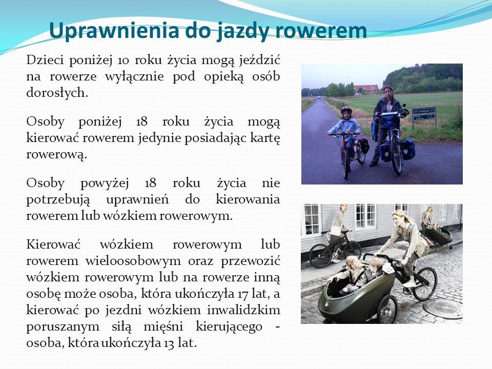 Uprawnienia do jazdy rowerem Dzieci poniżej 10 roku życia mogą jeździć na rowerze wyłącznie pod opieką osób dorosłych. Osoby poniżej 18 roku życia mog