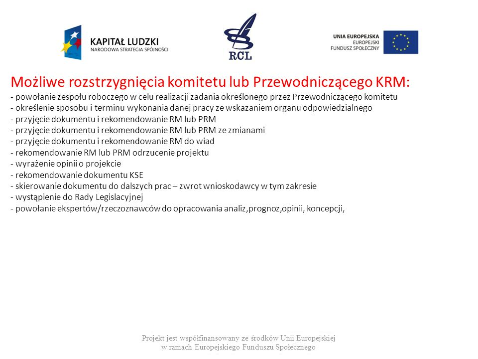 Możliwe rozstrzygnięcia komitetu lub Przewodniczącego KRM: - powołanie zespołu roboczego w celu realizacji zadania określonego przez Przewodniczącego