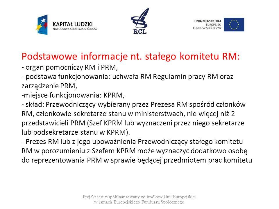 Podstawowe informacje nt. stałego komitetu RM: - organ pomocniczy RM i PRM, - podstawa funkcjonowania: uchwała RM Regulamin pracy RM oraz zarządzenie