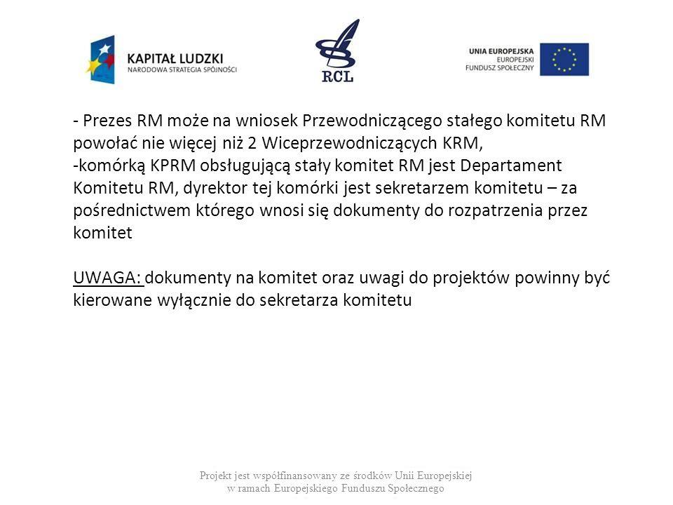 - Prezes RM może na wniosek Przewodniczącego stałego komitetu RM powołać nie więcej niż 2 Wiceprzewodniczących KRM, -komórką KPRM obsługującą stały ko