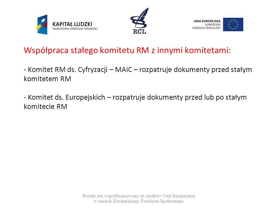 Współpraca stałego komitetu RM z innymi komitetami: - Komitet RM ds. Cyfryzacji – MAiC – rozpatruje dokumenty przed stałym komitetem RM - Komitet ds.