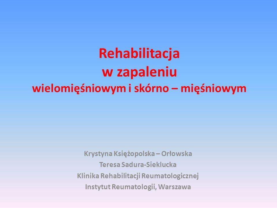 Rehabilitacja w zapaleniu wielomięśniowym i skórno – mięśniowym Krystyna Księżopolska – Orłowska Teresa Sadura-Sieklucka Klinika Rehabilitacji Reumato