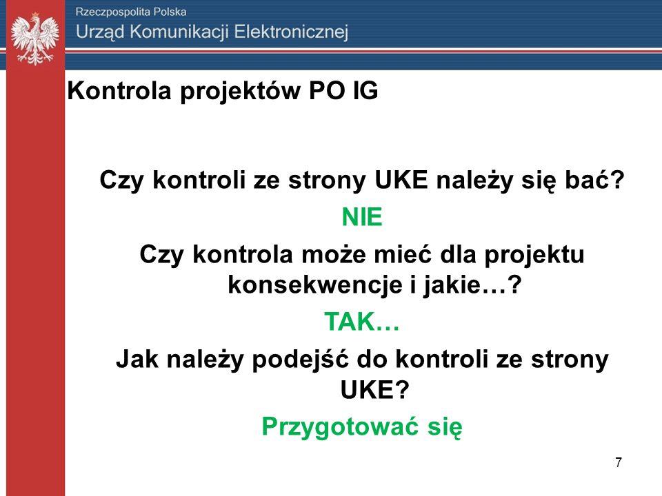 Kontrola projektów PO IG Czy kontroli ze strony UKE należy się bać? NIE Czy kontrola może mieć dla projektu konsekwencje i jakie…? TAK… Jak należy pod