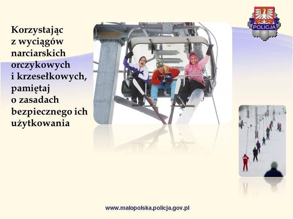 Korzystając z wyciągów narciarskich orczykowych i krzesełkowych, pamiętaj o zasadach bezpiecznego ich użytkowania