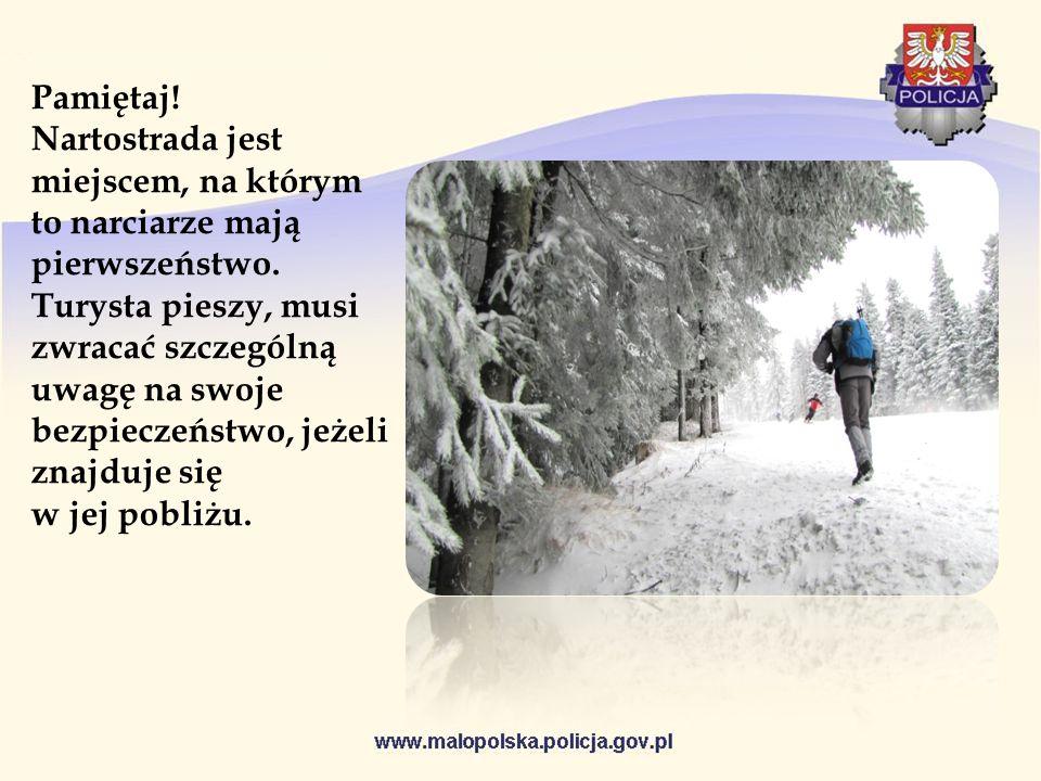 Pamiętaj! Nartostrada jest miejscem, na którym to narciarze mają pierwszeństwo. Turysta pieszy, musi zwracać szczególną uwagę na swoje bezpieczeństwo,