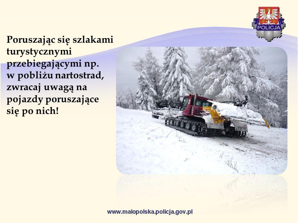 Poruszając się szlakami turystycznymi przebiegającymi np. w pobliżu nartostrad, zwracaj uwagą na pojazdy poruszające się po nich!