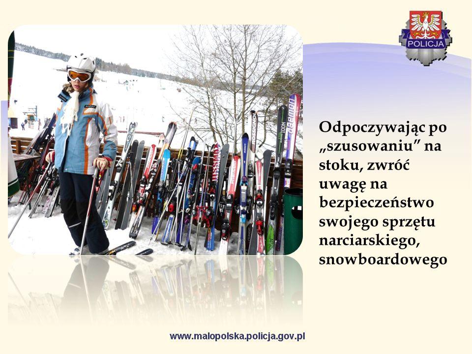 Odpoczywając po szusowaniu na stoku, zwróć uwagę na bezpieczeństwo swojego sprzętu narciarskiego, snowboardowego