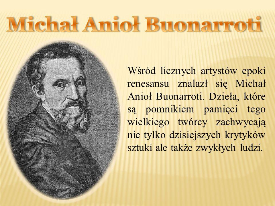 Wśród licznych artystów epoki renesansu znalazł się Michał Anioł Buonarroti.