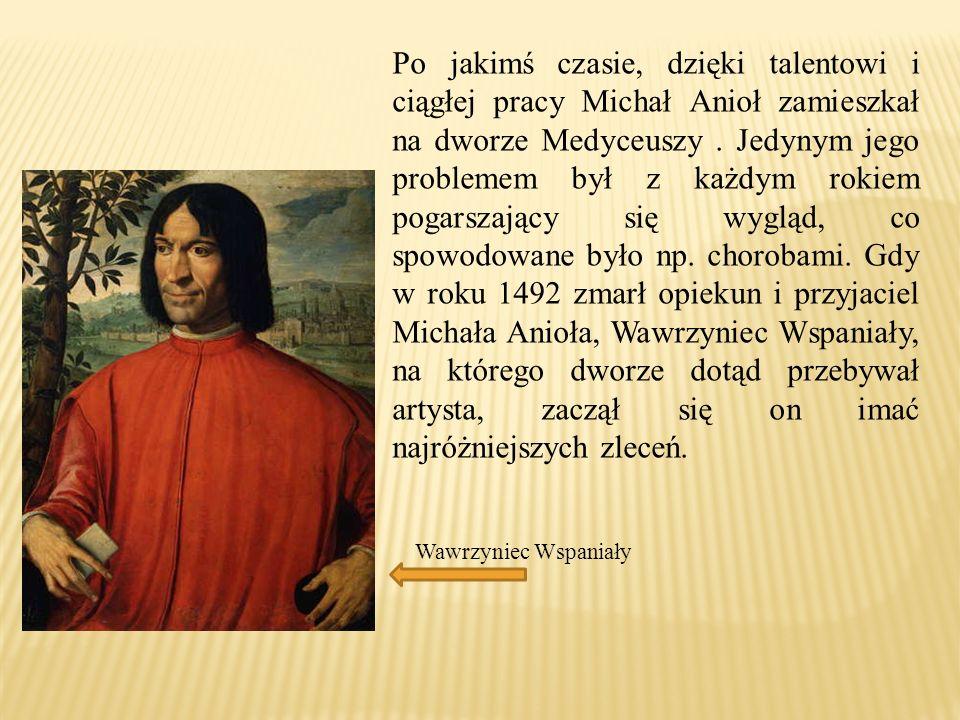 Po jakimś czasie, dzięki talentowi i ciągłej pracy Michał Anioł zamieszkał na dworze Medyceuszy.