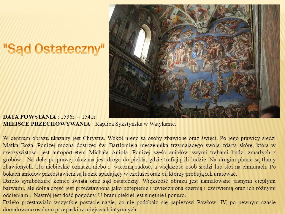 DATA POWSTANIA : 1536r.– 1541r. MIEJSCE PRZECHOWYWANIA : Kaplica Sykstyńska w Watykanie.