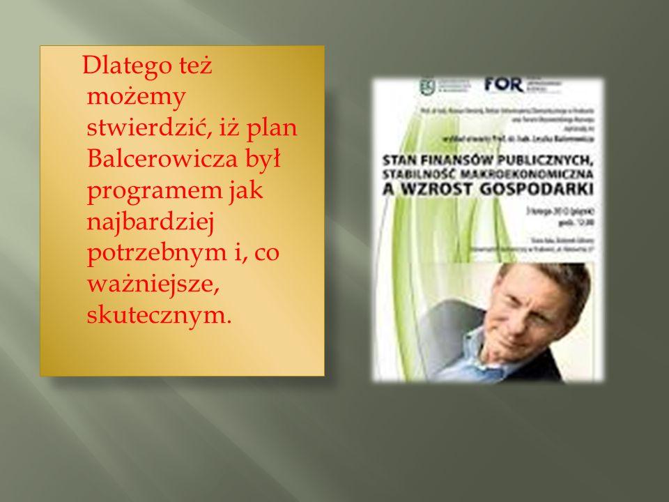 Dlatego też możemy stwierdzić, iż plan Balcerowicza był programem jak najbardziej potrzebnym i, co ważniejsze, skutecznym.