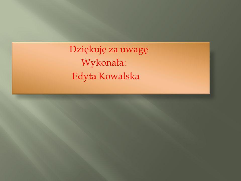 Dziękuję za uwagę Wykonała: Edyta Kowalska