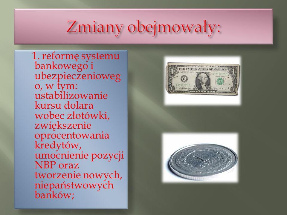 1. reformę systemu bankowego i ubezpieczenioweg o, w tym: ustabilizowanie kursu dolara wobec złotówki, zwiększenie oprocentowania kredytów, umocnienie