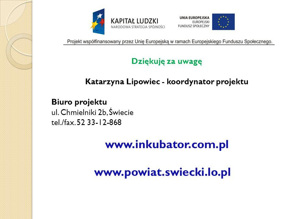 Dziękuję za uwagę Katarzyna Lipowiec - koordynator projektu Biuro projektu ul.