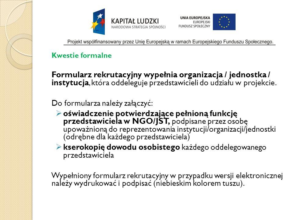 Kwestie formalne Formularz rekrutacyjny wypełnia organizacja / jednostka / instytucja, która oddeleguje przedstawicieli do udziału w projekcie.