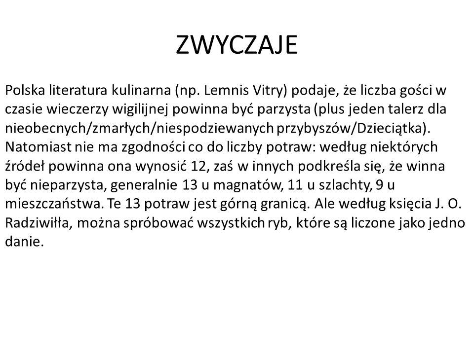 ZWYCZAJE Polska literatura kulinarna (np. Lemnis Vitry) podaje, że liczba gości w czasie wieczerzy wigilijnej powinna być parzysta (plus jeden talerz