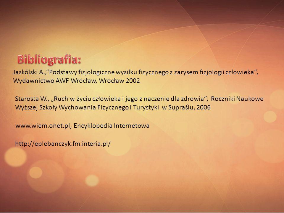 Jaskólski A.,Podstawy fizjologiczne wysiłku fizycznego z zarysem fizjologii człowieka, Wydawnictwo AWF Wrocław, Wrocław 2002 Starosta W., Ruch w życiu