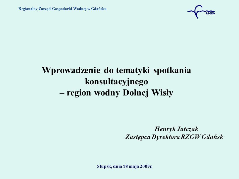 Regionalny Zarząd Gospodarki Wodnej w Gdańsku Słupsk, dnia 18 maja 2009r. Wprowadzenie do tematyki spotkania konsultacyjnego – region wodny Dolnej Wis