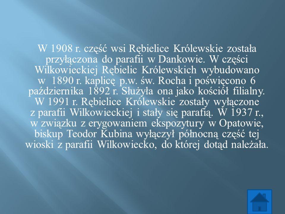 W 1908 r. część wsi Rębielice Królewskie została przyłączona do parafii w Dankowie. W części Wilkowieckiej Rębielic Królewskich wybudowano w 1890 r. k
