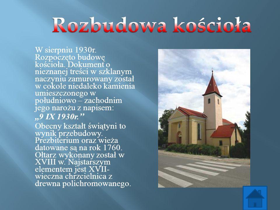W sierpniu 1930r. Rozpoczęto budowę kościoła. Dokument o nieznanej treści w szklanym naczyniu zamurowany został w cokole niedaleko kamienia umieszczon