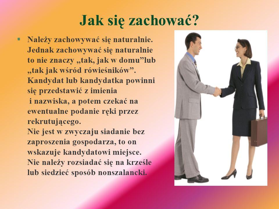 Jak się zachować? §Należy zachowywać się naturalnie. Jednak zachowywać się naturalnie to nie znaczy tak, jak w domulub tak jak wśród rówieśników. Kand