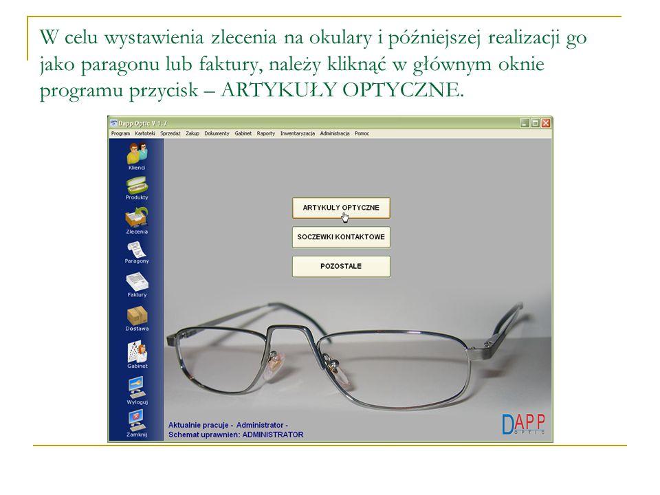 W celu wystawienia zlecenia na okulary i późniejszej realizacji go jako paragonu lub faktury, należy kliknąć w głównym oknie programu przycisk – ARTYK