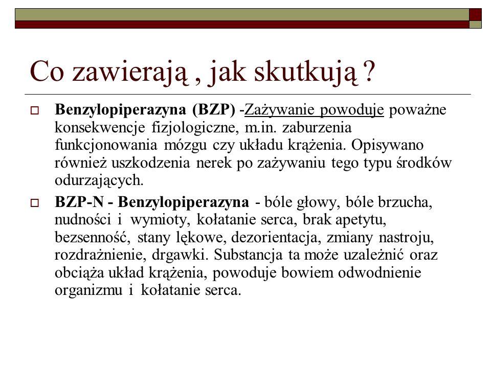 Co zawierają, jak skutkują ? Benzylopiperazyna (BZP) -Zażywanie powoduje poważne konsekwencje fizjologiczne, m.in. zaburzenia funkcjonowania mózgu czy