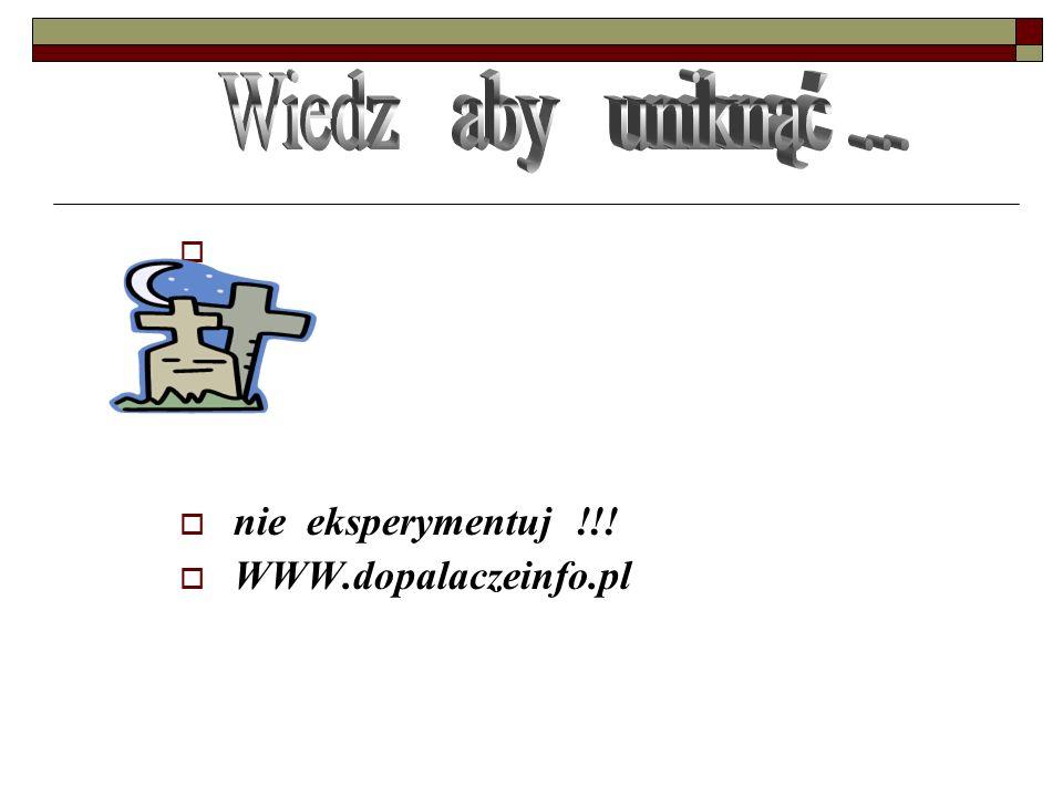 nie eksperymentuj !!! WWW.dopalaczeinfo.pl