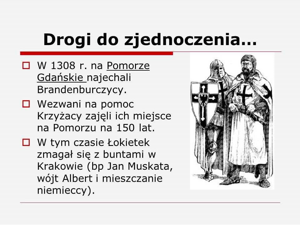 Drogi do zjednoczenia… W 1308 r. na Pomorze Gdańskie najechali Brandenburczycy. Wezwani na pomoc Krzyżacy zajęli ich miejsce na Pomorzu na 150 lat. W