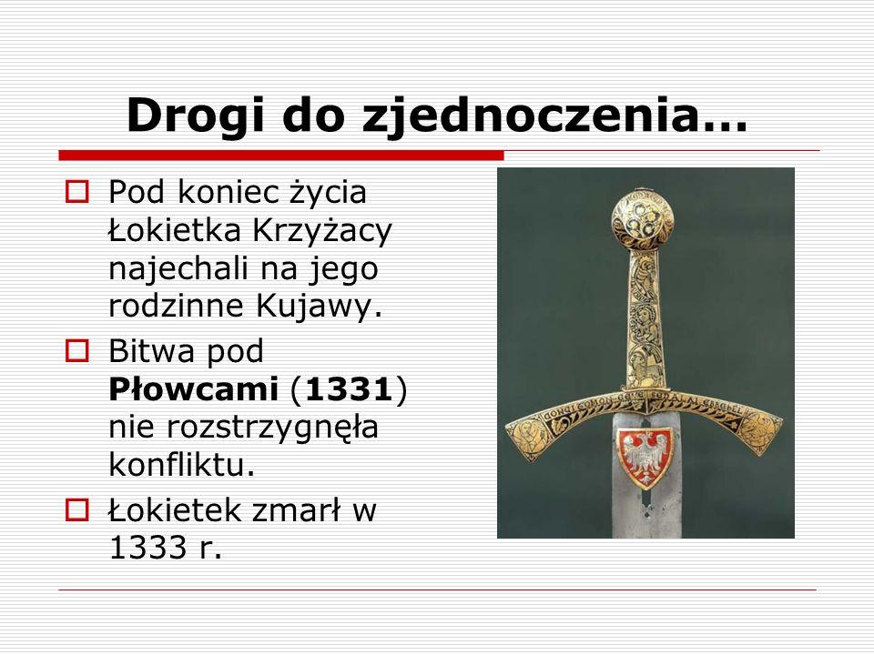 Drogi do zjednoczenia… Pod koniec życia Łokietka Krzyżacy najechali na jego rodzinne Kujawy. Bitwa pod Płowcami (1331) nie rozstrzygnęła konfliktu. Ło