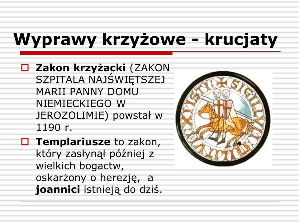 Wyprawy krzyżowe - krucjaty Zakon krzyżacki (ZAKON SZPITALA NAJŚWIĘTSZEJ MARII PANNY DOMU NIEMIECKIEGO W JEROZOLIMIE) powstał w 1190 r. Templariusze t