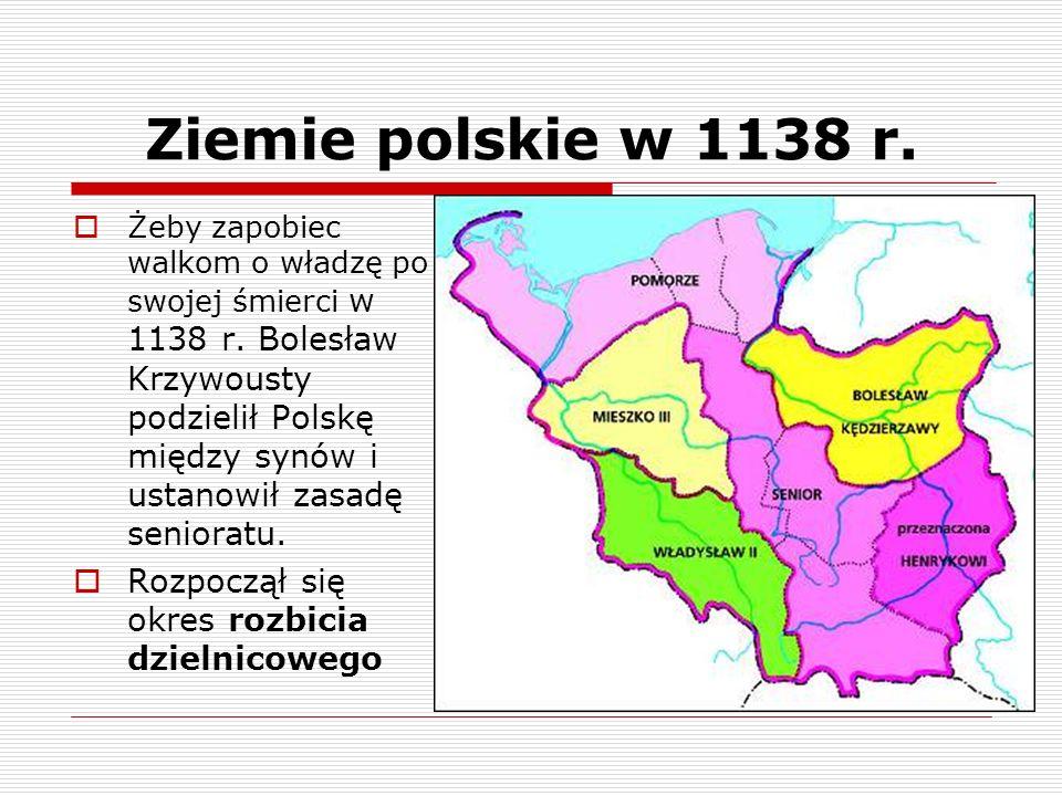Ziemie polskie w 1138 r. Żeby zapobiec walkom o władzę po swojej śmierci w 1138 r. Bolesław Krzywousty podzielił Polskę między synów i ustanowił zasad