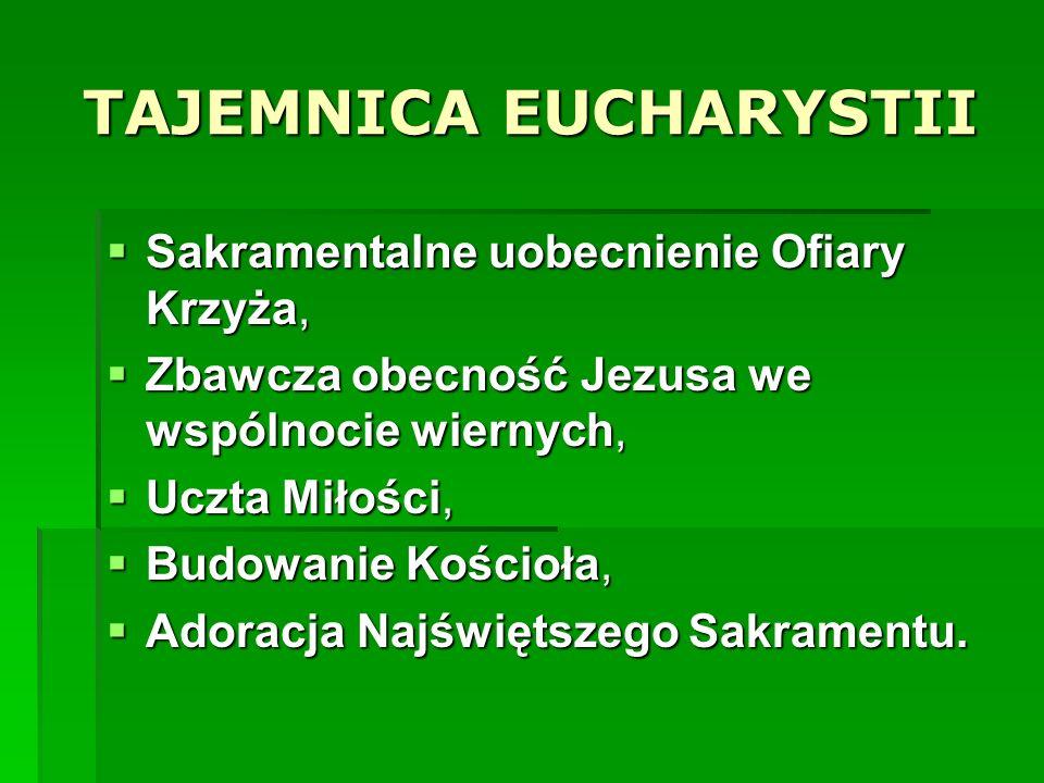 TAJEMNICA EUCHARYSTII Sakramentalne uobecnienie Ofiary Krzyża, Sakramentalne uobecnienie Ofiary Krzyża, Zbawcza obecność Jezusa we wspólnocie wiernych