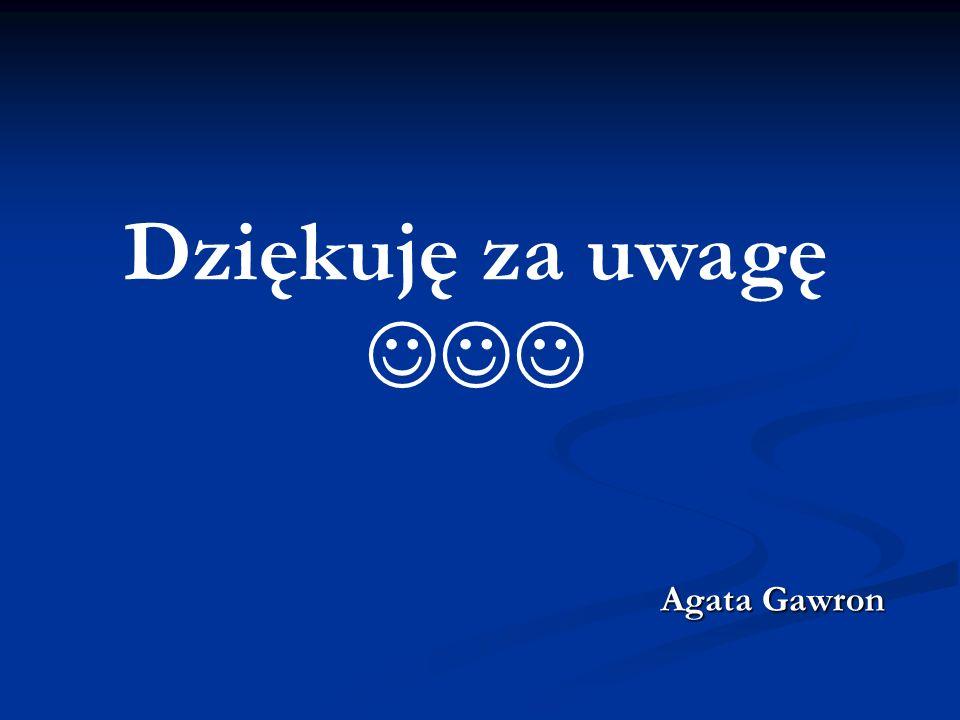 Agata Gawron Dziękuję za uwagę