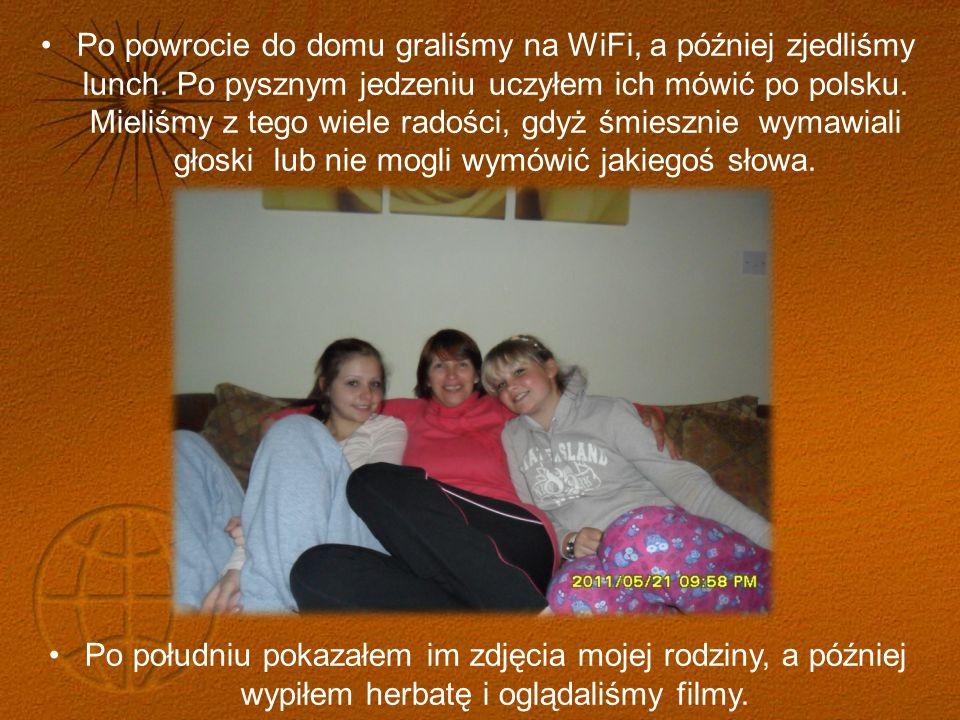 Po powrocie do domu graliśmy na WiFi, a później zjedliśmy lunch. Po pysznym jedzeniu uczyłem ich mówić po polsku. Mieliśmy z tego wiele radości, gdyż