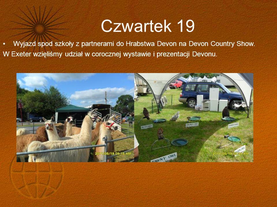 Czwartek 19 Wyjazd spod szkoły z partnerami do Hrabstwa Devon na Devon Country Show. W Exeter wzięliśmy udział w corocznej wystawie i prezentacji Devo