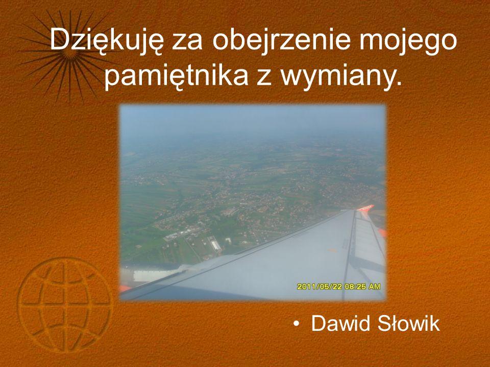 Dziękuję za obejrzenie mojego pamiętnika z wymiany. Dawid Słowik