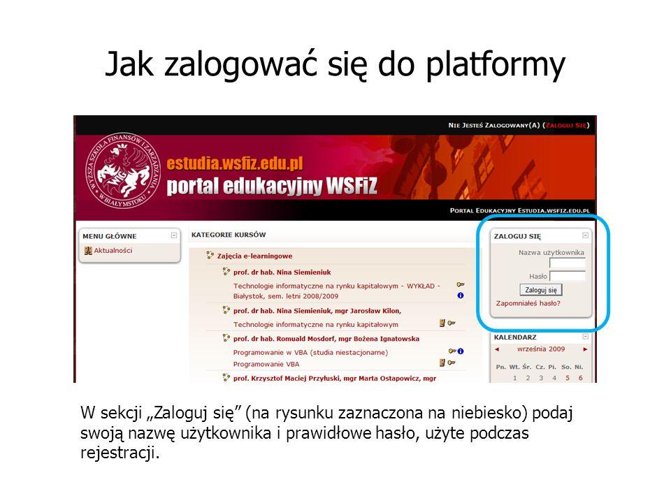 Jak zalogować się do platformy W sekcji Zaloguj się (na rysunku zaznaczona na niebiesko) podaj swoją nazwę użytkownika i prawidłowe hasło, użyte podczas rejestracji.