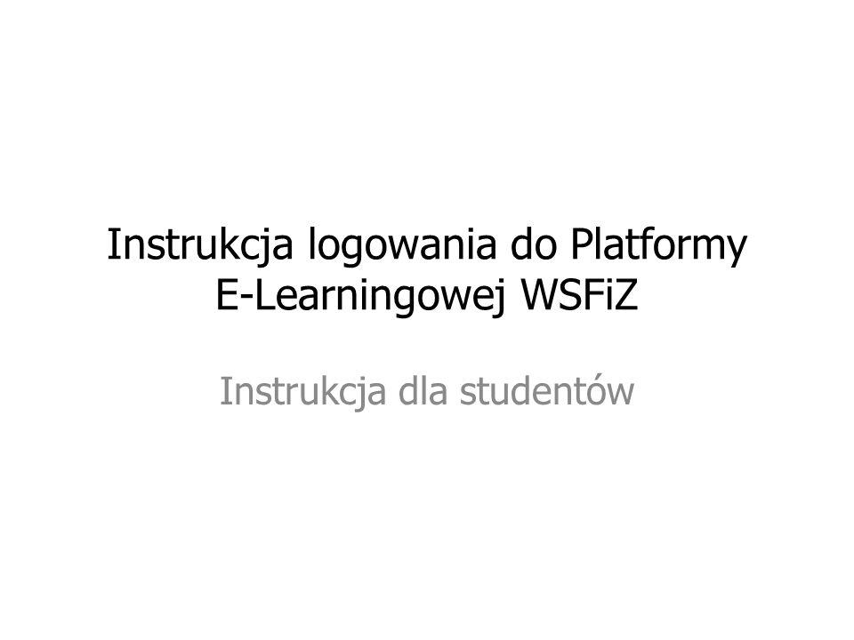 Instrukcja logowania do Platformy E-Learningowej WSFiZ Instrukcja dla studentów