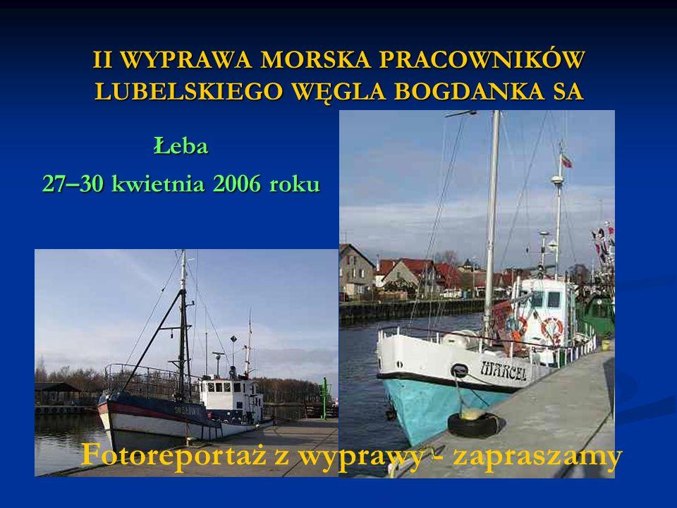 II WYPRAWA MORSKA PRACOWNIKÓW LUBELSKIEGO WĘGLA BOGDANKA SA Łeba 27–30 kwietnia 2006 roku Fotoreportaż z wyprawy - zapraszamy