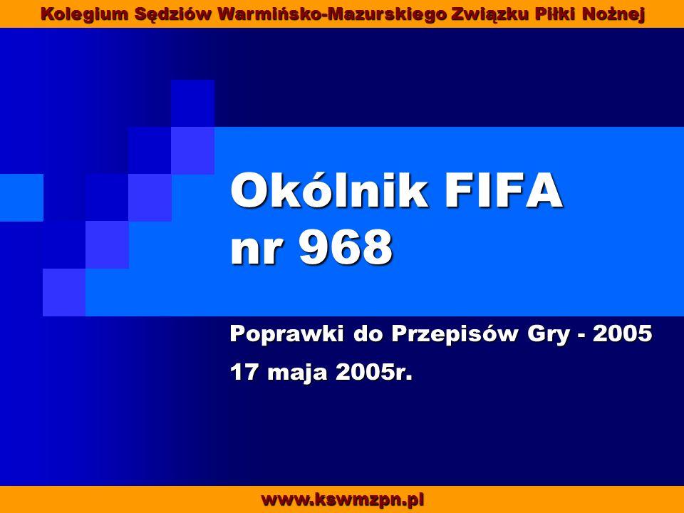 Okólnik FIFA nr 968 Poprawki do Przepisów Gry - 2005 17 maja 2005r.