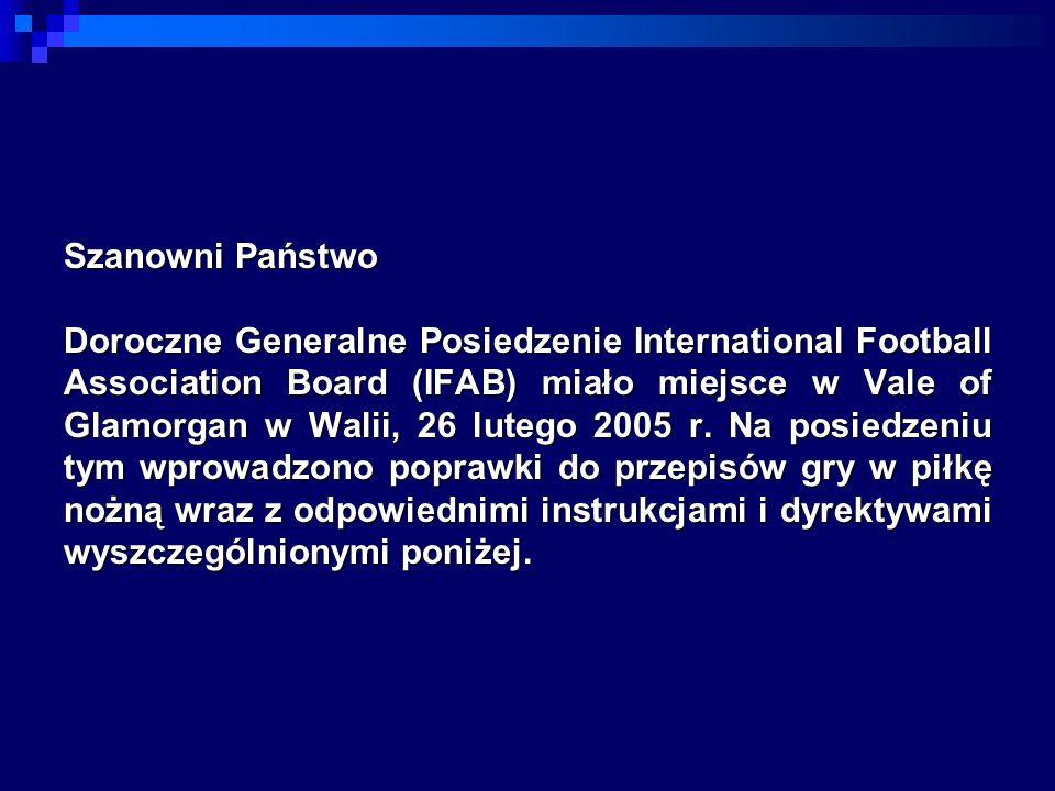 Szanowni Państwo Doroczne Generalne Posiedzenie International Football Association Board (IFAB) miało miejsce w Vale of Glamorgan w Walii, 26 lutego 2005 r.