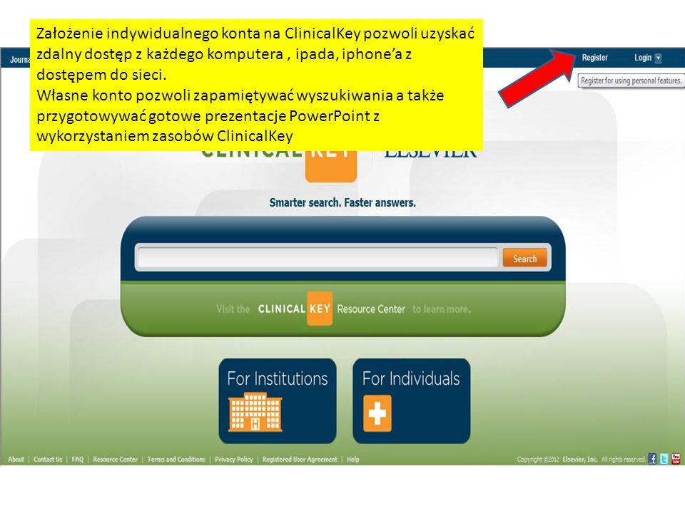 Założenie indywidualnego konta na ClinicalKey pozwoli uzyskać zdalny dostęp z każdego komputera, ipada, iphonea z dostępem do sieci.