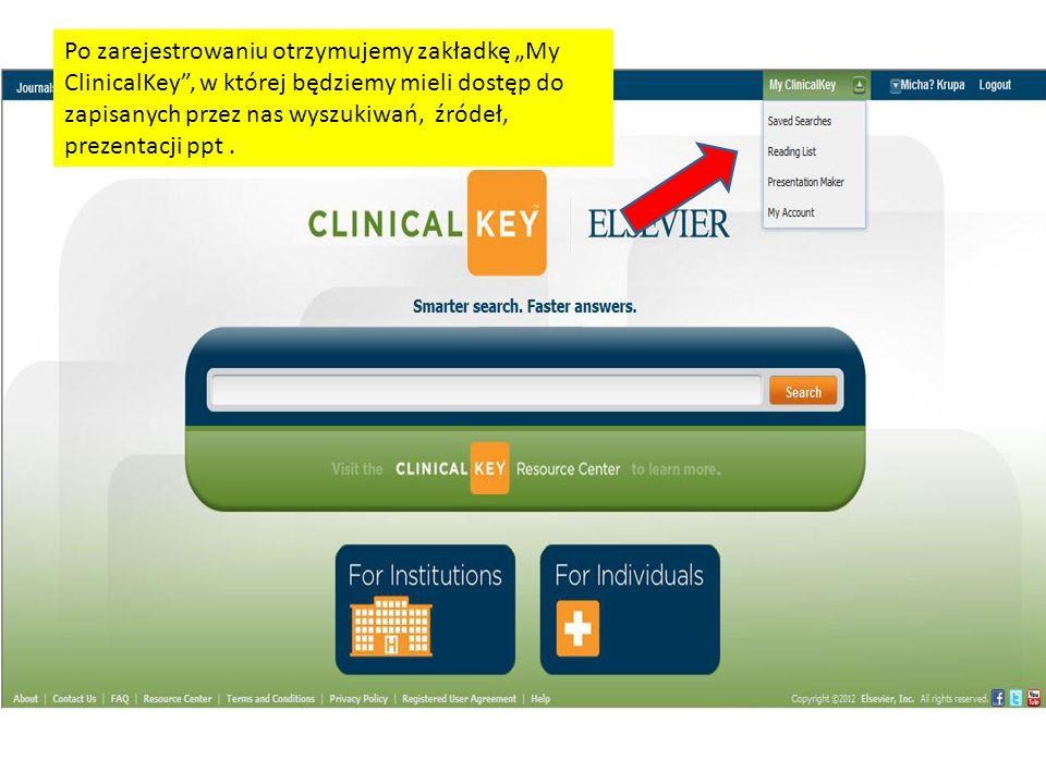Po zarejestrowaniu otrzymujemy zakładkę My ClinicalKey, w której będziemy mieli dostęp do zapisanych przez nas wyszukiwań, źródeł, prezentacji ppt.