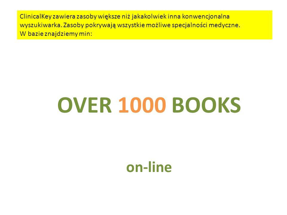 OVER 1000 BOOKS on-line ClinicalKey zawiera zasoby większe niż jakakolwiek inna konwencjonalna wyszukiwarka.