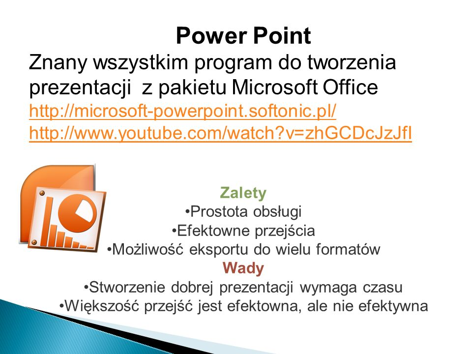Power Point Znany wszystkim program do tworzenia prezentacji z pakietu Microsoft Office http://microsoft-powerpoint.softonic.pl/ http://www.youtube.co